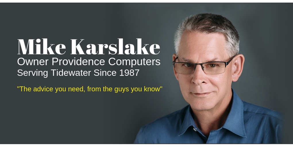 "Mike Karslake Owner Providence Computers Serving Tidewater Since 1987 ""The advice you need, from the guys you know."